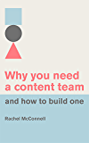 Why you need a content team and how to build one