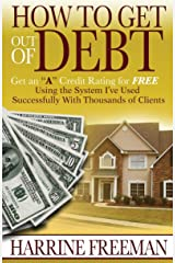 How to Get Out of Debt: Get an a Credit Rating for Free Using the System I've Used Successfully With Thousands of Clients Paperback