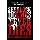 Sherlock Holmes Never Dies - Complete Collection to Date: New Sherlock Holmes Mysteries