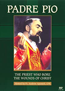 Padre Pio: The Priest Who Bore the Wounds of Christ