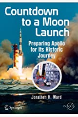 Countdown to a Moon Launch: Preparing Apollo for Its Historic Journey (Springer Praxis Books) Kindle Edition