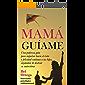 MAMÁ GUÍAME: Una poderosa guia para impulsar hacia el éxito y felicidad continua a tus hijos alejandote de destruir su auto estima.