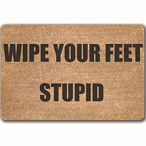 Amazon Com Jtengyao Wipe Your Feet Stupid Funny Doormat Entrance