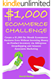 $1,000 Ecommerce Challenge: Create a $1,000 Per Month Ecommerce Business Even Without Investing Money on Product Inventory via AliExpress Dropshipping and Amazon Associates Marketing