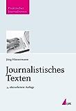 Journalistisches Texten (Praktischer Journalismus)