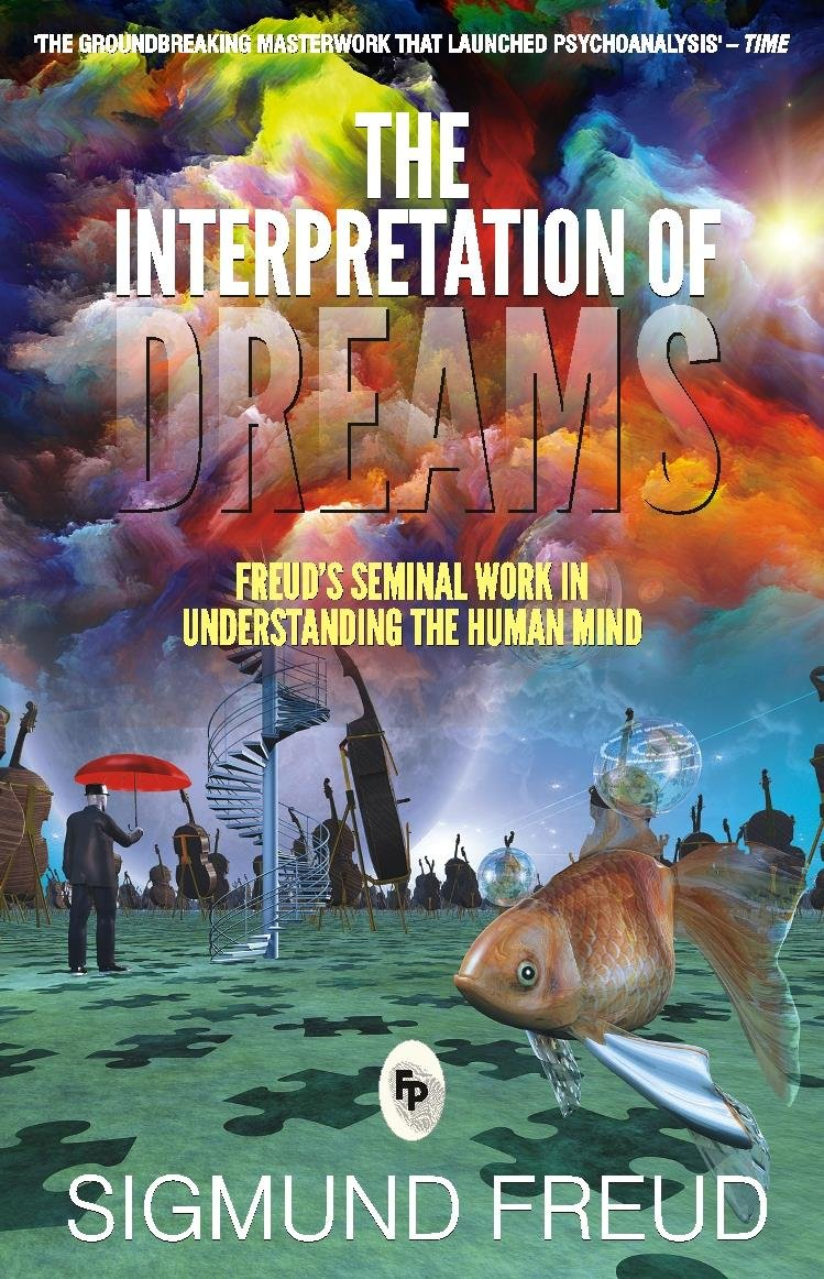 The Interpretation of Dreams: Freud's Seminal Work in Understanding the Human Mind