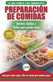 Preparación de comidas: La Guía esencial para principiantes a más de 50 recetas rápidas,