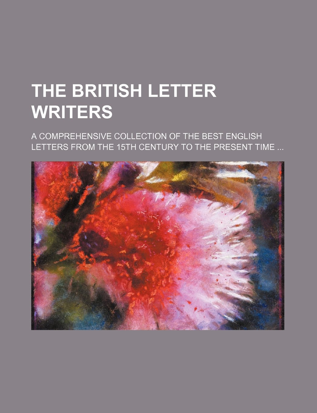 Read Online The British letter writers; a comprehensive collection of the best English letters from the 15th century to the present time pdf epub
