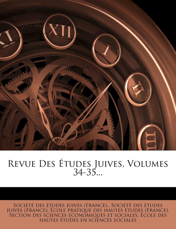 Read Online Revue Des Études Juives, Volumes 34-35... (French Edition) PDF