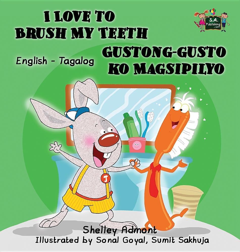 I Love to Brush My Teeth Gustong-gusto ko Magsipilyo: English Tagalog Bilingual Edition (English Tagalog Bilingual Collection) (Tagalog Edition) by S.A Publishing