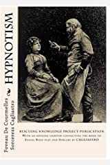 Hypnotism: RESCUING KNOWLEDGE PROJECT PUBLICATION With an opening chapter connecting the book to Sexual Role-play and Sorcery by CAGLIASTRO Kindle Edition