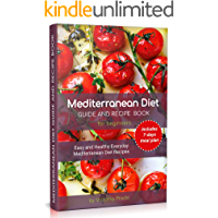 Mediterranean Diet Guide and Recipe Book for Beginners: Easy and Healthy Everyday Mediterranean Diet Recipes. (includes…