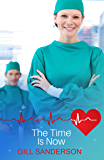 The Time is Now: A Heartwarming Medical Romance (99p Medical Romance Specials Book 8)