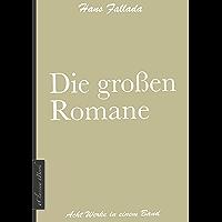 Hans Fallada: Die großen Romane (Kleiner Mann – was nun?, Wer einmal aus dem Blechnapf frisst, Jeder stirbt für sich… book cover