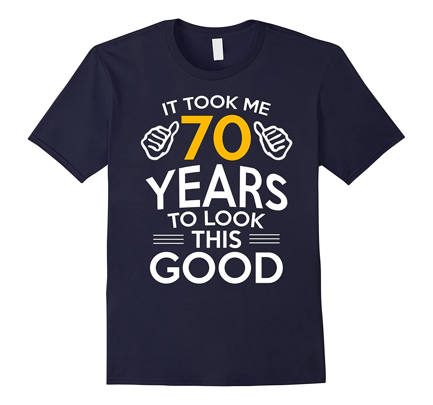 70th Birthday Gift, Took Me 70 Years - 70 Year Old T-Shirt-TH