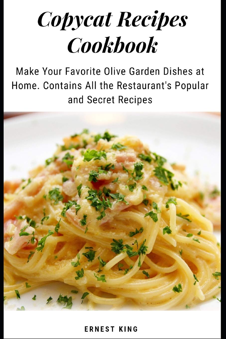 Buy Copycat Recipes Cookbook Make Your Favorite Olive Garden Dishes At Home Contains All The Restaurant S Popular And Secret Recipes 1 Popular Restaurant Copycat Cookbook Book Online At Low Prices In India