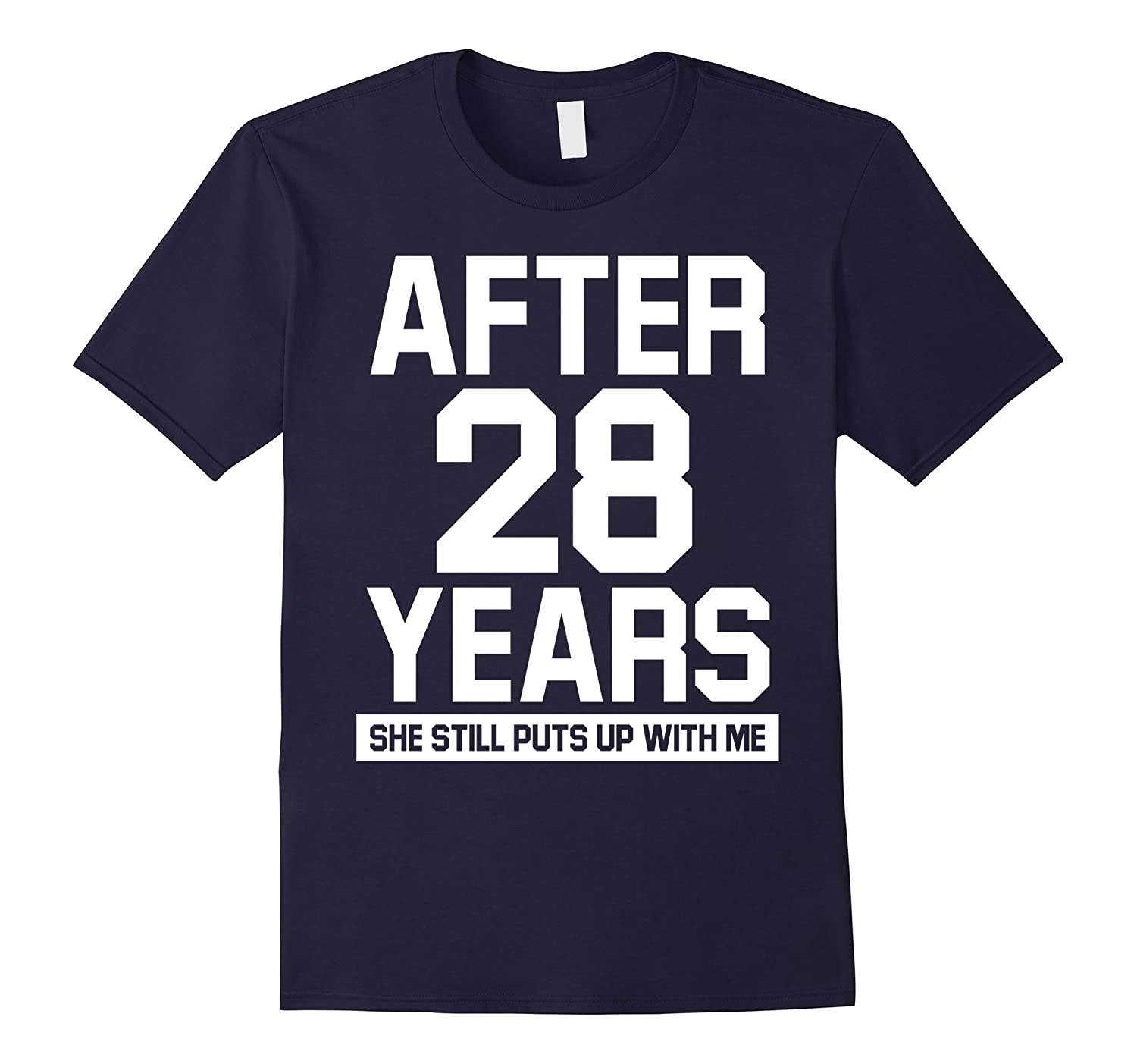 After 28 years she still puts up with me shirt-TH