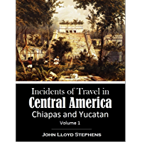 Incidents of Travel in  Central America: Chiapas and Yucatan, Volume 1