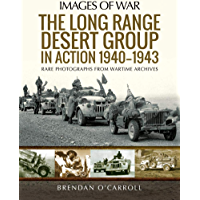 The Long Range Desert Group in Action 1940–1943: Rare Photographs from Wartime Archives (Images of War)