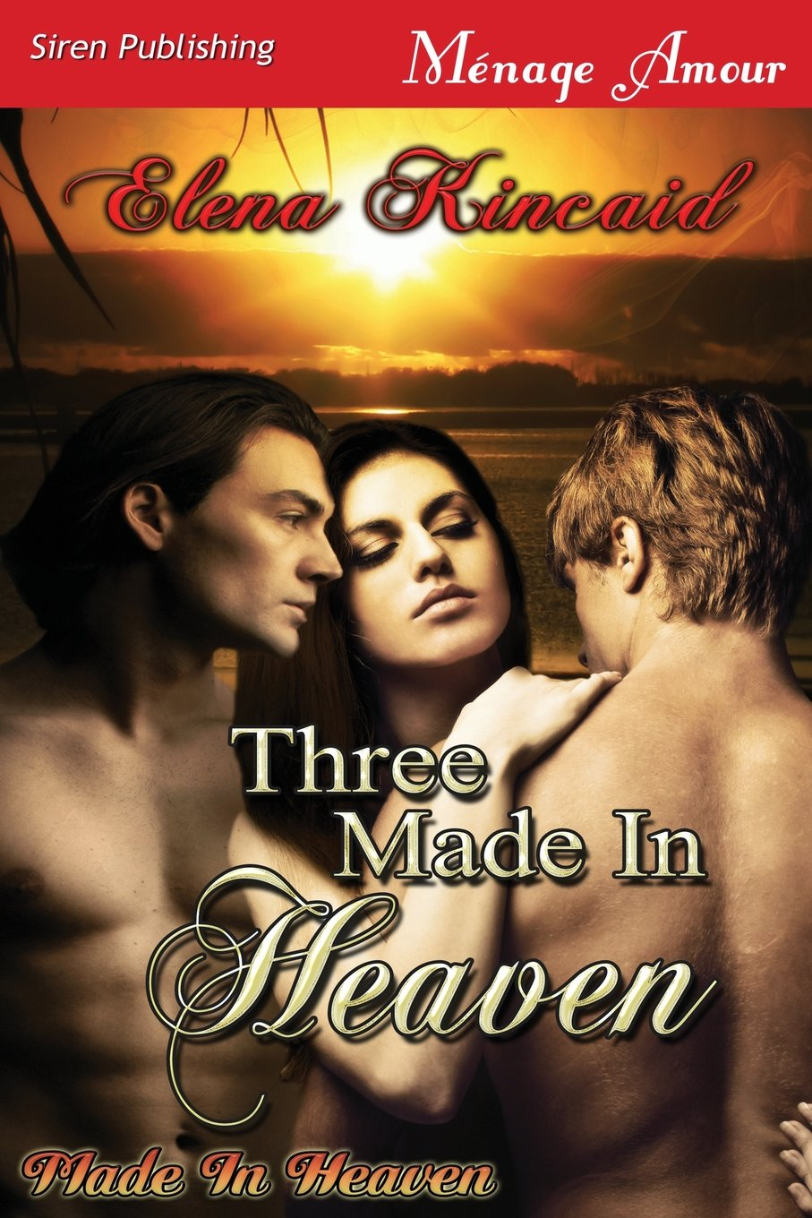 Three Made in Heaven [Made in Heaven] (Siren Publishing Menage Amour) pdf
