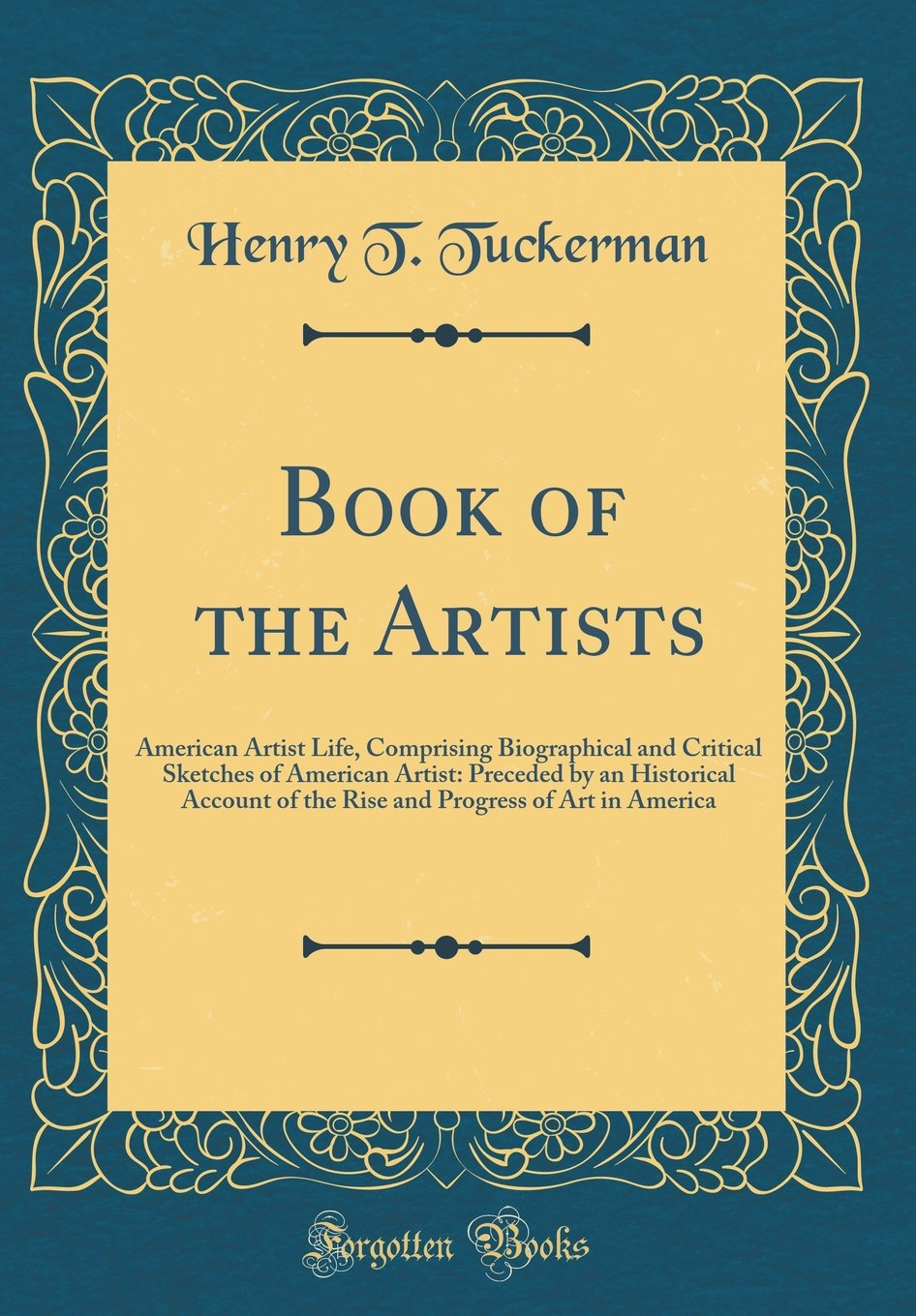 Book of the Artists: American Artist Life, Comprising Biographical and Critical Sketches of American Artist: Preceded by an Historical Account of the ... Progress of Art in America (Classic Reprint) pdf epub