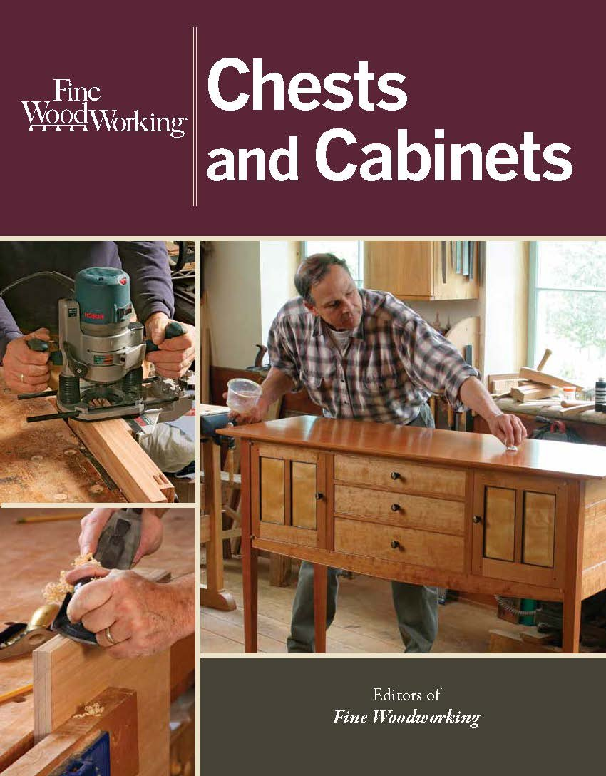 Fine Woodworking Chests And Cabinets Editors Of Fine Woodworking