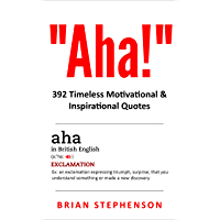 Aha!: 392 Timeless Motivational & Inspirational Quotes (English Edition)
