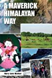 A Maverick Himalayan Way (new edition): Discover the Himalayas and the Indian Subcontinent with Kiwi Adventurer Mary Jane Walker!