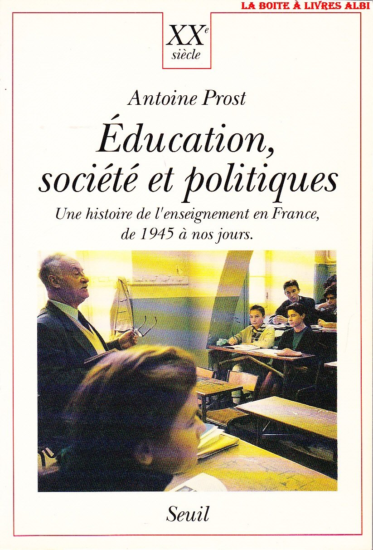 Éducation, société et politiques : Une histoire de l'enseignement en France de 1945 à nos jours Broché – 1 février 1992 Antoine Prost Seuil 2020141574 1379822
