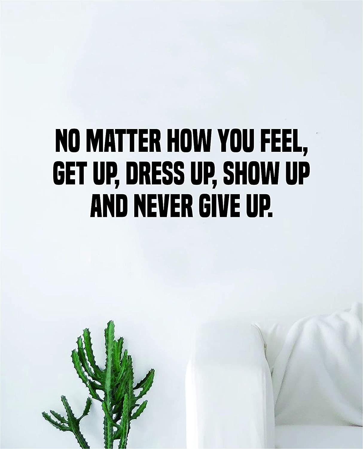 Show Up And Never Give Up Wall Decal Sticker Vinyl Art Bedroom Living Room Decor Nursery Playroom Teen Boy Girl Cool Inspirational Sports Gym Motivational Job Dreams Nursery Office Dress Up