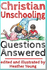 Christian Unschooling Questions Answered Paperback