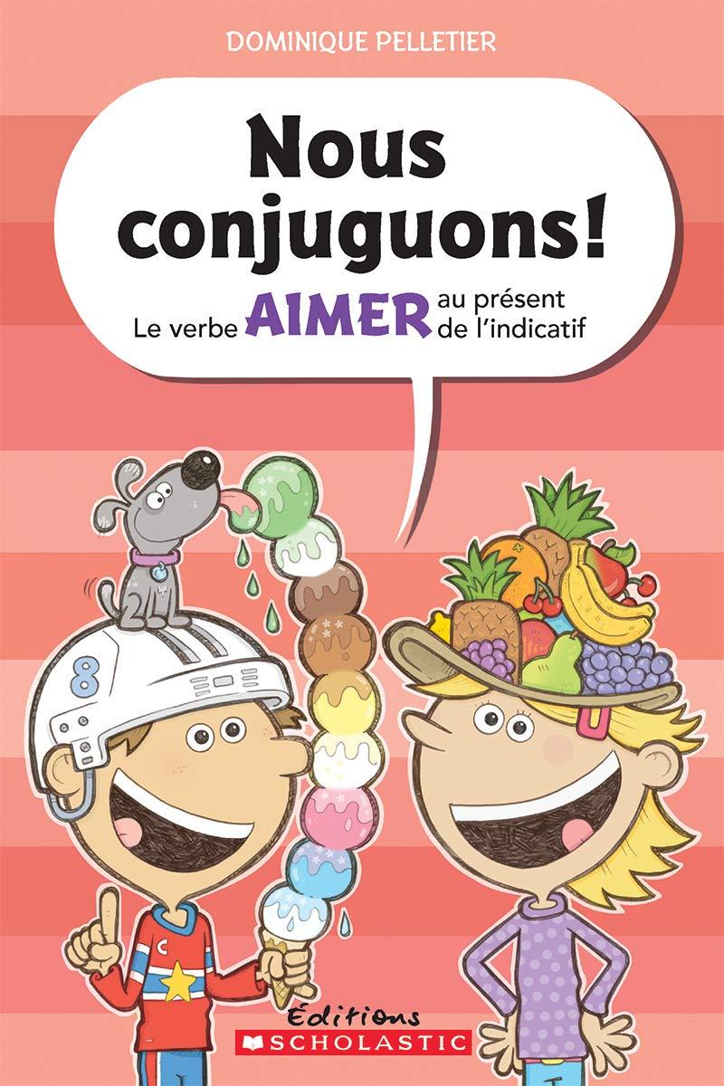 Nous Conjuguons Le Verbe Aimer Au Pr Sent De L Indicatif French Edition Pelletier Dominique Pelletier Dominique 9781443143349 Amazon Com Books