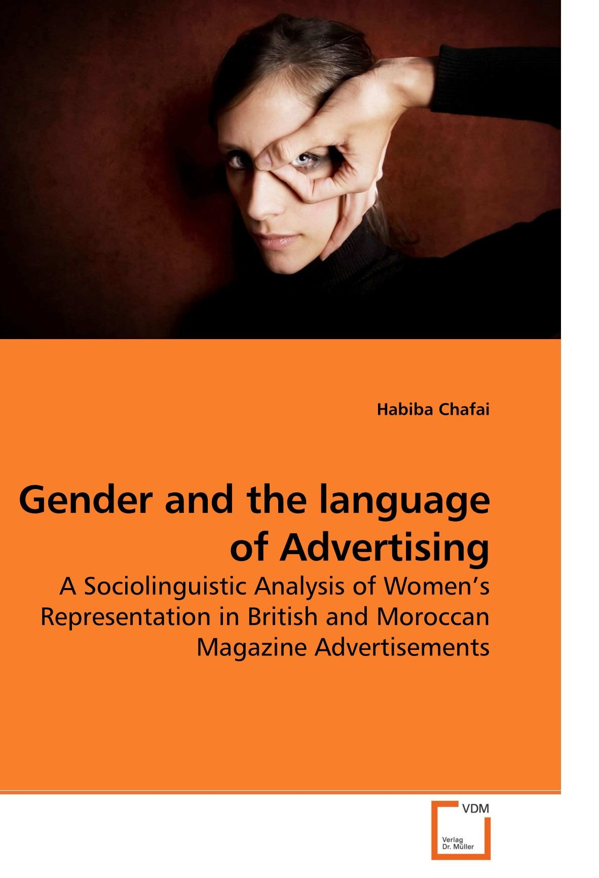 Gender and the language of Advertising: A Sociolinguistic Analysis of Women?s Representation in British and Moroccan Magazine Advertisements by VDM Verlag Dr. Müller