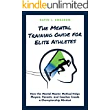 THE MENTAL TRAINING GUIDE FOR ELITE ATHLETES: How the Mental Master Method Helps Players, Parents, and Coaches Create a Champ