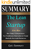Summary: ''The Lean Startup'' - How Today's Entrepreneurs Use Continuous Innovation to Create Radically Successful Businesses | A Comprehensive Summary (Epic Summary Book 10)