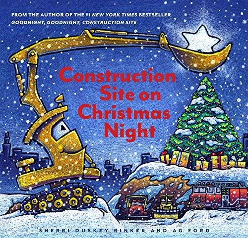 Construction Site on Christmas Night by [Rinker, Sherri Duskey]