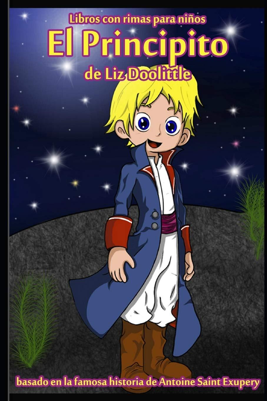 EL PRINCIPITO: Libro con rimas para niños.: Basado en la famosa historia de Saint Antoine de Exupery contada en rimas y maravillosos dibujos.: Amazon.es: Doolittle, Liz: Libros
