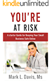You're At Risk: A Starter Guide For Keeping Your Business Safe Online