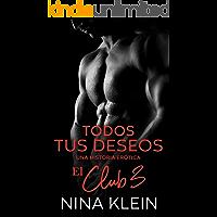 Todos Tus Deseos (El Club 3): Una historia erótica