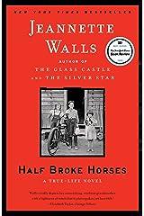 Half Broke Horses: A True-Life Novel Kindle Edition