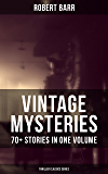 VINTAGE MYSTERIES - 70+ Stories in One Volume (Thriller Classics Series): The Siamese Twin of a Bomb-Thrower, The Adventures of Sherlaw Kombs, The Great ... Anarchy, An Electrical Slip and many more