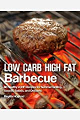 Low Carb High Fat Barbecue: 80 Healthy LCHF Recipes for Summer Grilling, Sauces, Salads, and Desserts Kindle Edition