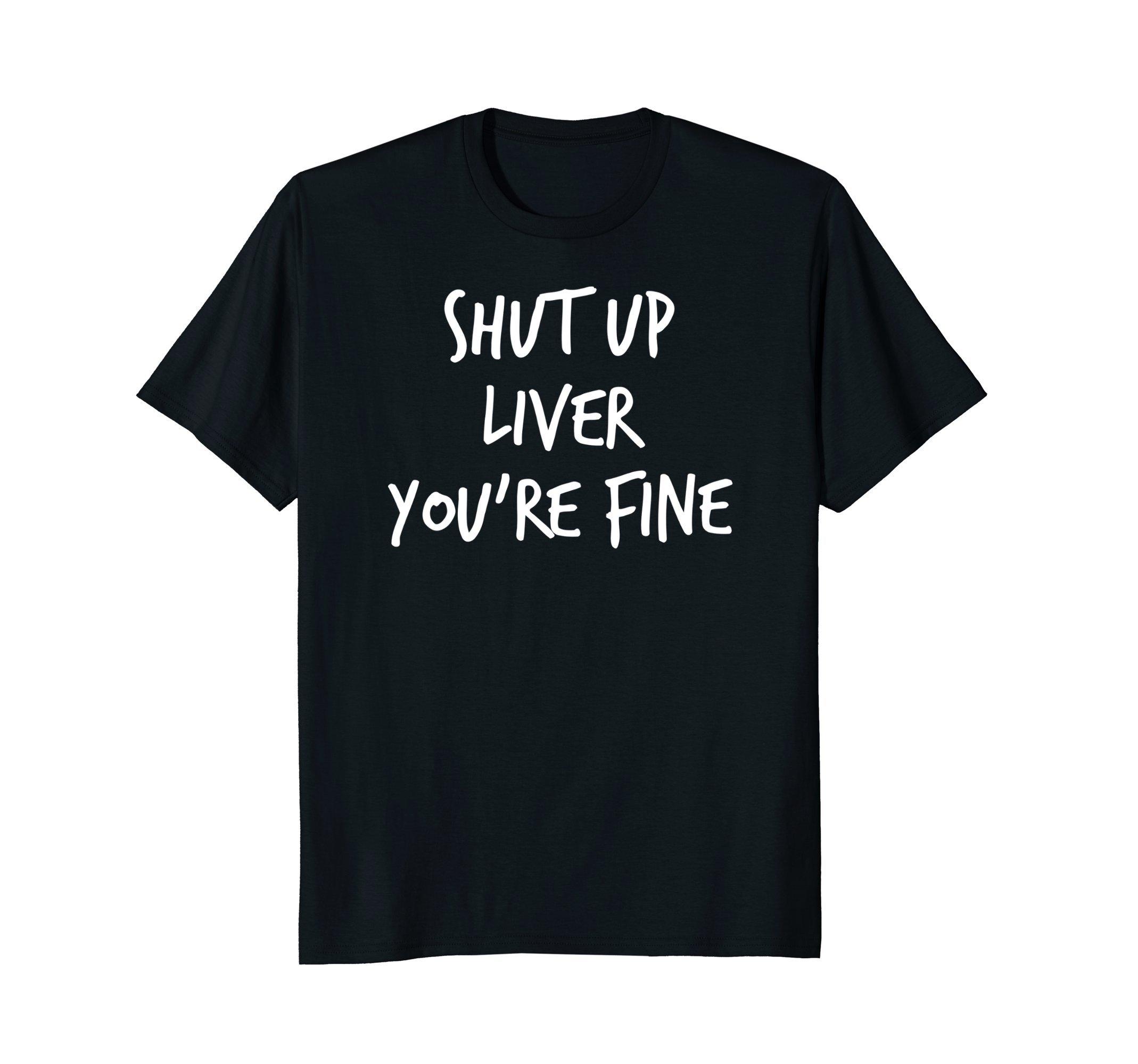 Mens Funny Shut up Liver you're Fine T-Shirt 3XL Black