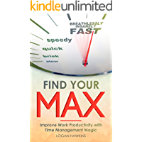 Find Your Max: Improve Work Productivity with Time Management Magic (Quality Life Series Book 2)