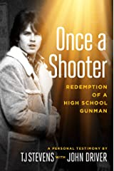 Once a Shooter: Redemption of a High School Gunman Kindle Edition