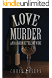Love,Murder and a Good Bottle of Wine: A Murder Mystery Series Book featuring strong women (Wagner & Callender Mystery 1)