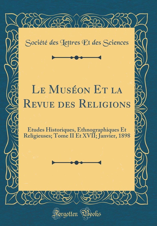 Download Le Muséon Et la Revue des Religions: Études Historiques, Ethnographiques Et Religieuses; Tome II Et XVII; Janvier, 1898 (Classic Reprint) (French Edition) PDF