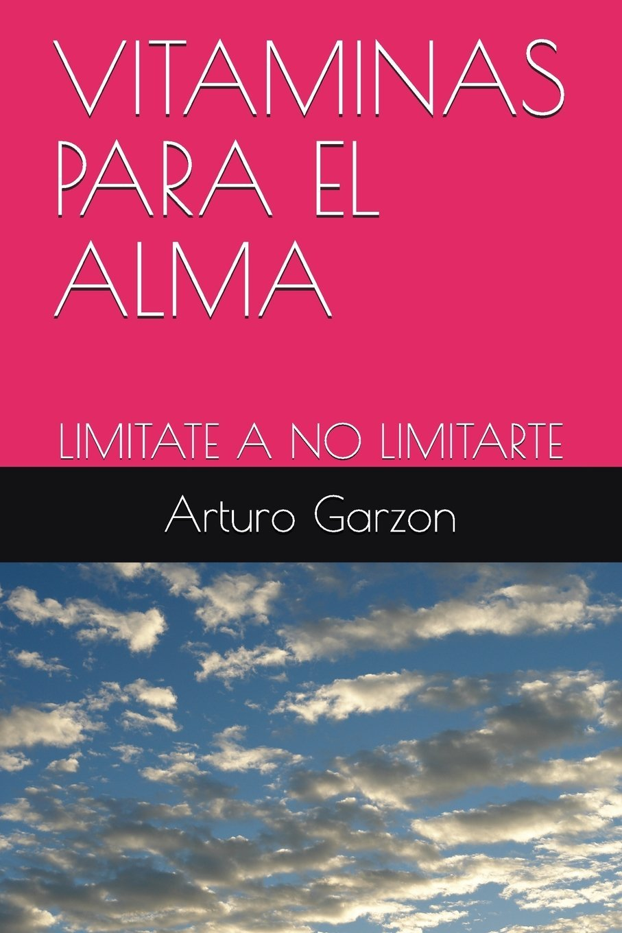 VITAMINAS PARA EL ALMA: liMITATE A NO LIMITARTE (Spanish Edition): Mr. Arturo Garzon Jr: 9781717964380: Amazon.com: Books
