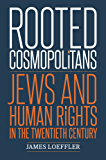 Rooted Cosmopolitans: Jews and Human Rights in the Twentieth Century (English Edition)