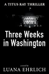 Three Weeks in Washington: A Titus Ray Thriller Kindle Edition